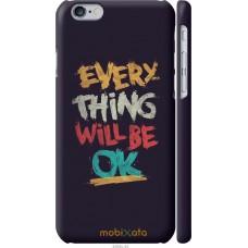 Чехол на iPhone 6 Everything will be Ok