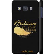 Чехол на Samsung Galaxy A3 A300H 'Верь в мечту