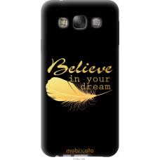 Чехол на Samsung Galaxy E7 E700H 'Верь в мечту